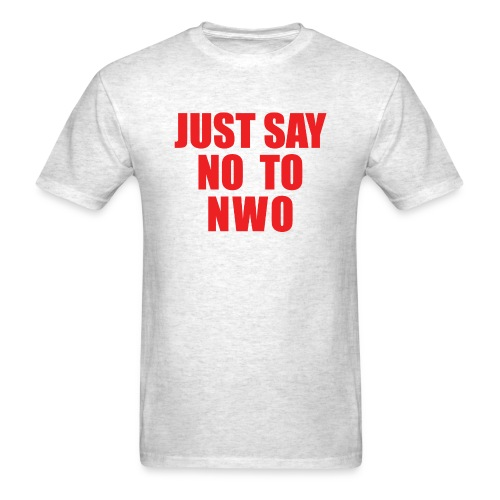 Just Say No TO NWO - Men's T-Shirt
