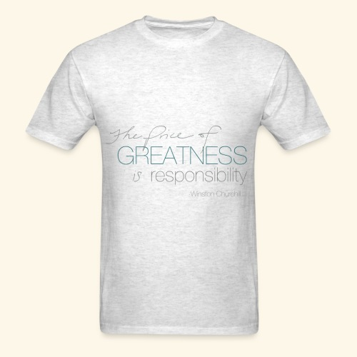 the price of greatness is responsibility - Men's T-Shirt