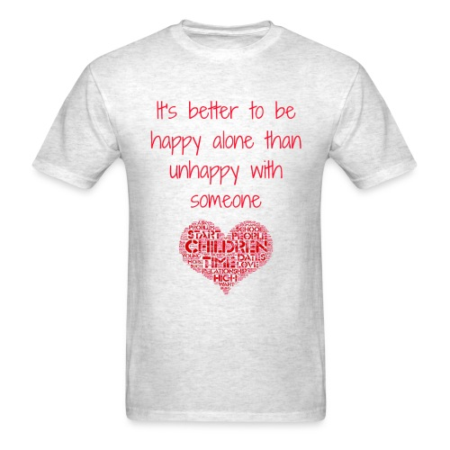 it's better to be happy alone - Men's T-Shirt
