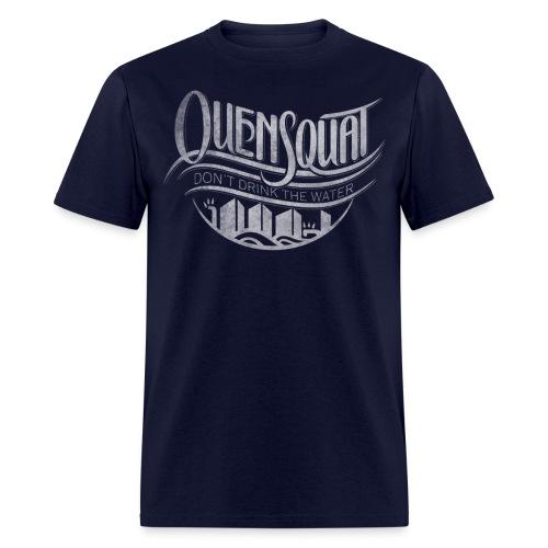 Quensquat | Don't Drink the Water - Men's T-Shirt