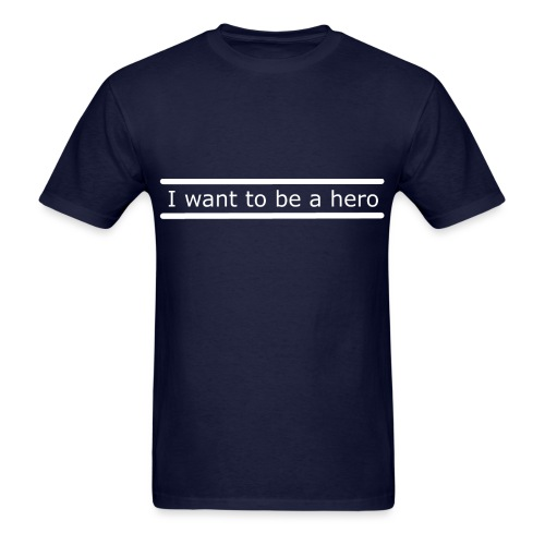 I want to be a hero. - Men's T-Shirt