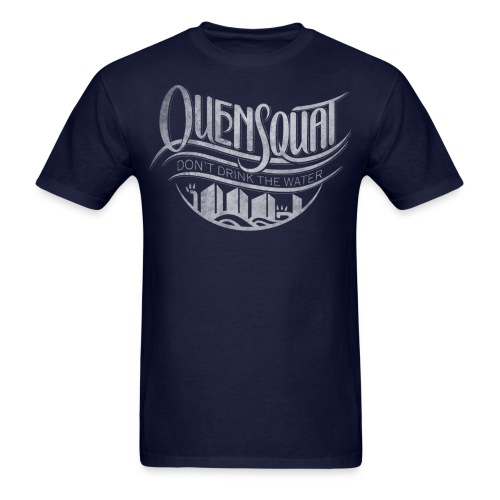 Quensquat | Don't Drink the Water - Men's T-Shirt