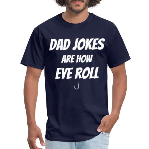 Dad Jokes Are How Eye Roll - Men's T-Shirt