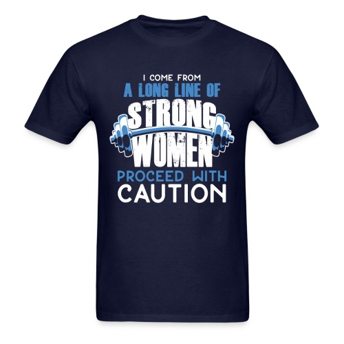I Come From A Long Line Of Strong Women - Men's T-Shirt