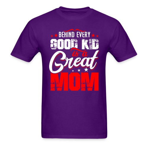 Behind Every Good Kid Is A Great Mom, Thanks Mom - Men's T-Shirt