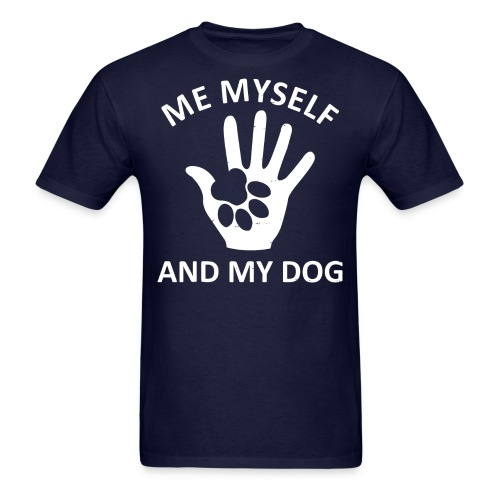Me Myself And My Dog - Men's T-Shirt