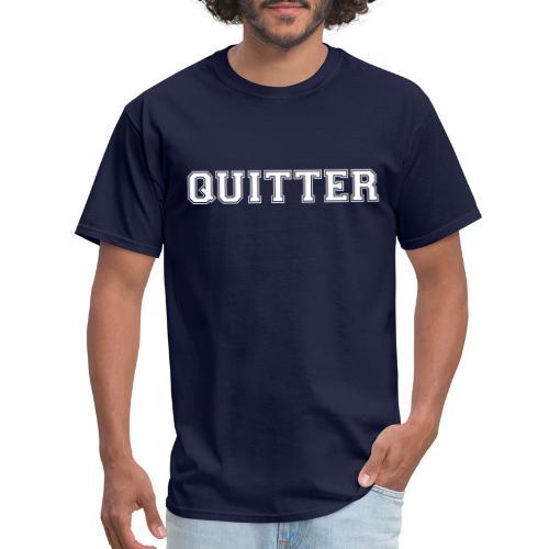 Quitter - Men's T-Shirt