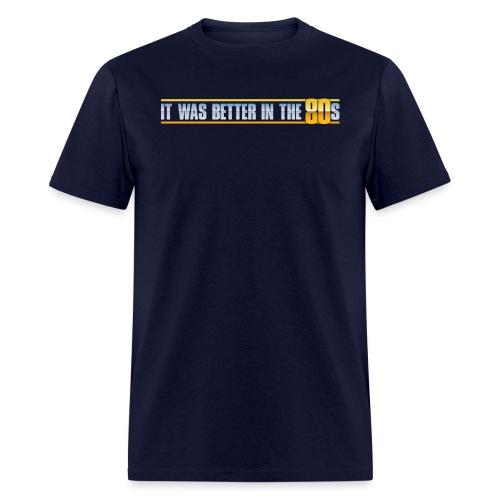 Better In The 80s - Men's T-Shirt