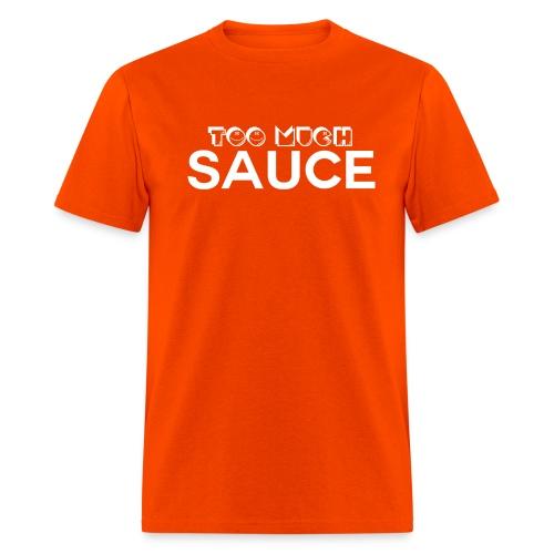 toomuchsaucewht - Men's T-Shirt