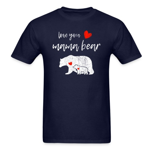 Love you mama bear - Men's T-Shirt