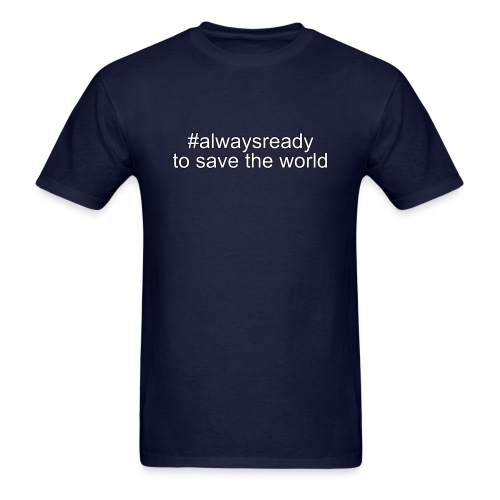 alwaysready to save the world - Men's T-Shirt