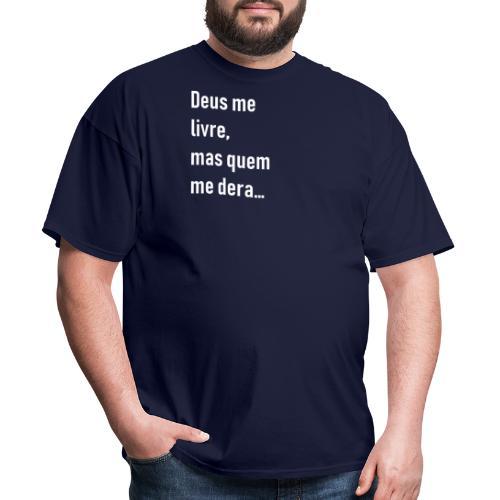 Deus me livre, mas quem me dera - Men's T-Shirt