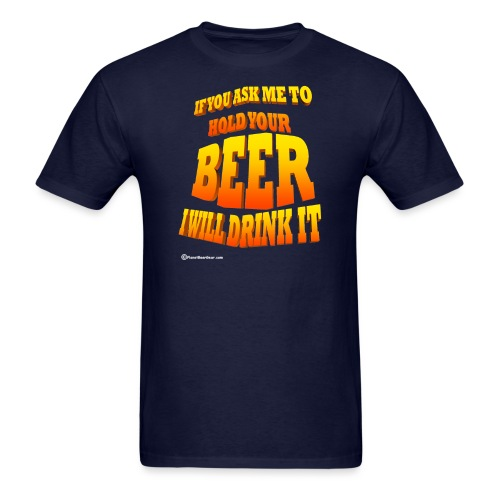 If You Ask Me To Hold Your Beer - Men's T-Shirt