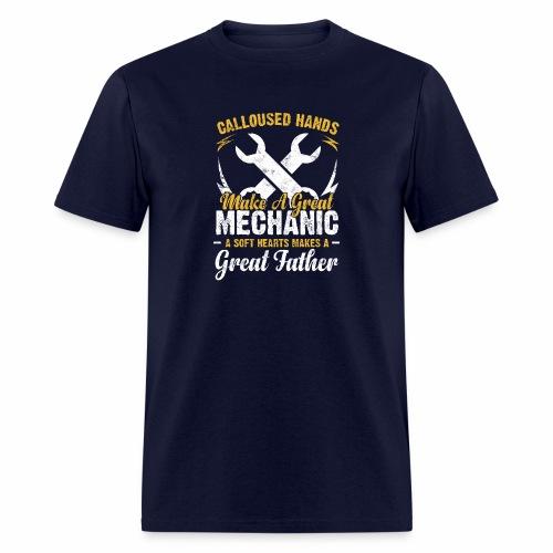 CALLOUSED HANDS MAKE A GREAT MECHANIC A SOFT HEART - Men's T-Shirt