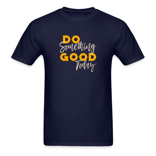 Do Something Good Today - Men's T-Shirt