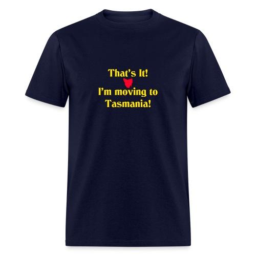 I'm moving to Tasmania - Men's T-Shirt