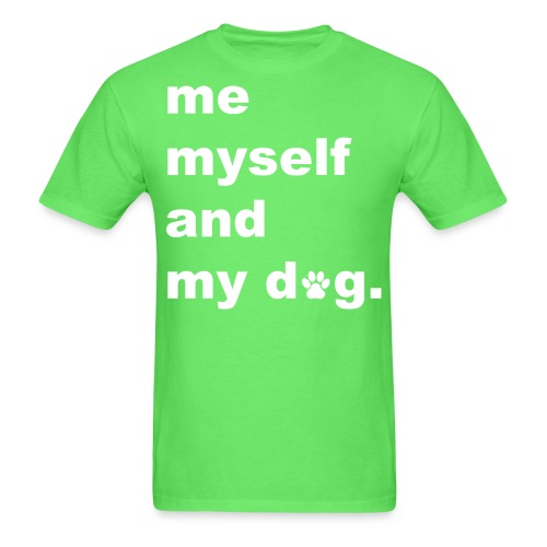 Me Myself And My Dog - Men's T-Shirt