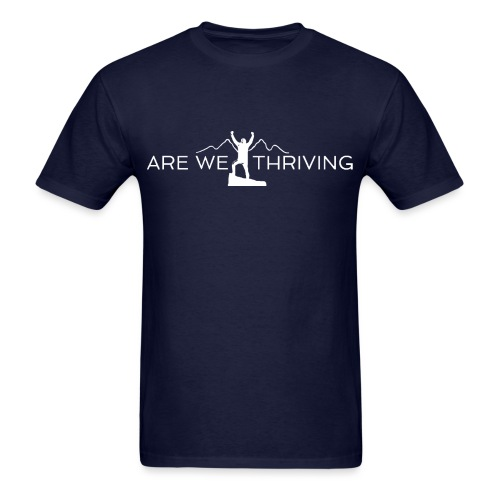 Are We Thriving Ask Me Why I'm Here T-Shirt - Men's T-Shirt