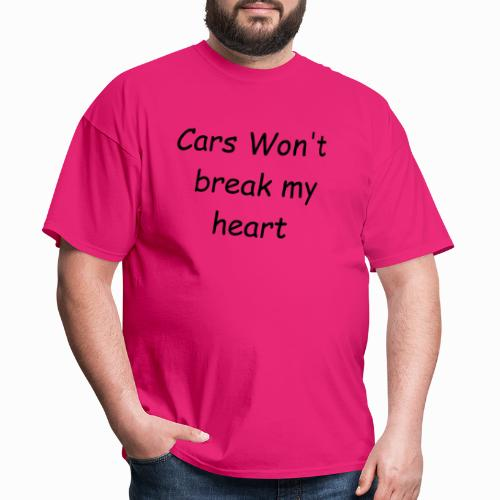 Cars Won't Break my Heart - Men's T-Shirt