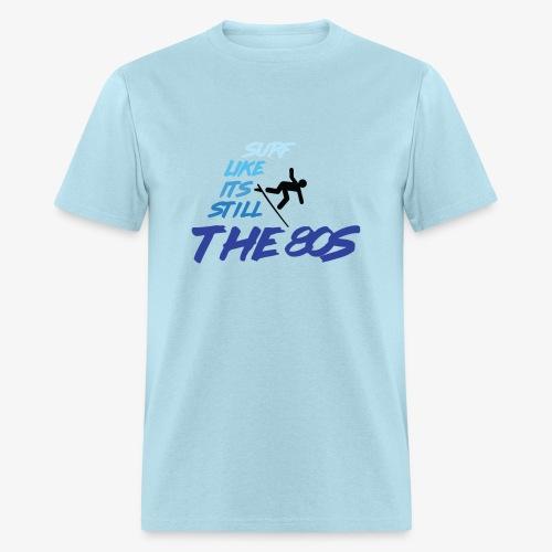 Still the 80s - Men's T-Shirt
