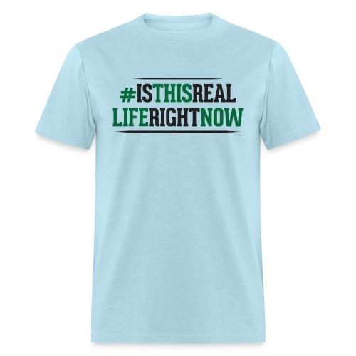 isthisreallife - Men's T-Shirt