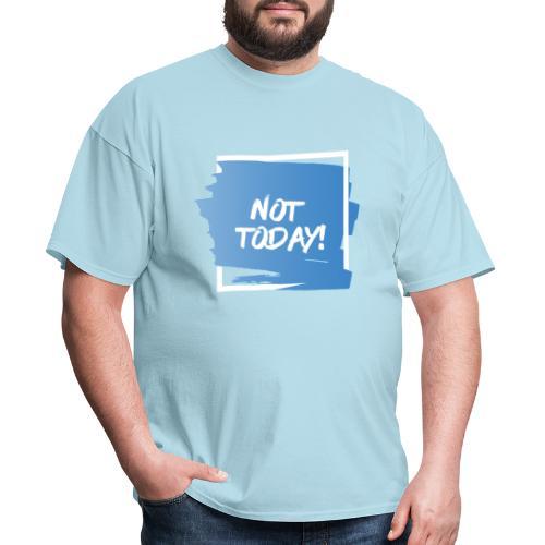 Not Today - Men's T-Shirt
