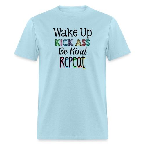 Wake Up Kick Ass Be Kind Repeat - Men's T-Shirt