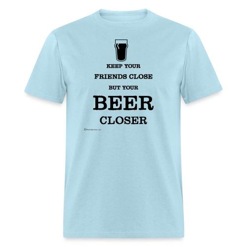 Keep Your Beer Closer - Men's T-Shirt