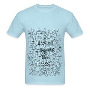 it's all about the boots - Men's T-Shirt
