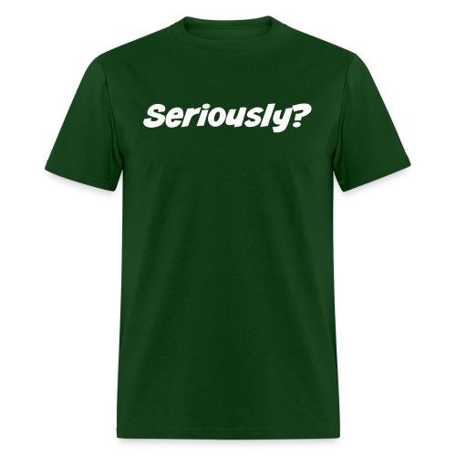 Seriously - Men's T-Shirt