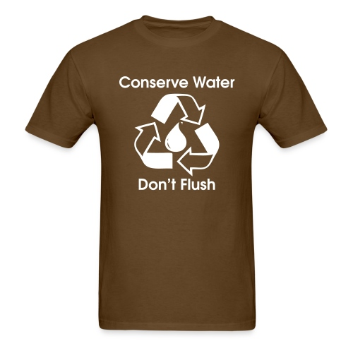Conserve Water Don t Flush - Men's T-Shirt
