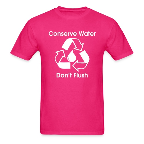 Conserve Water Don t Flush - Men's T-Shirt