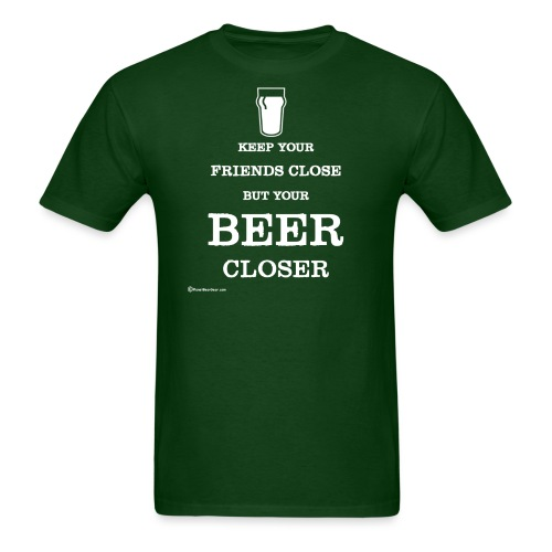 Keep Your Beer Closer - Men's T-Shirt