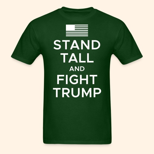 Stand Tall and Fight Trump - Men's T-Shirt