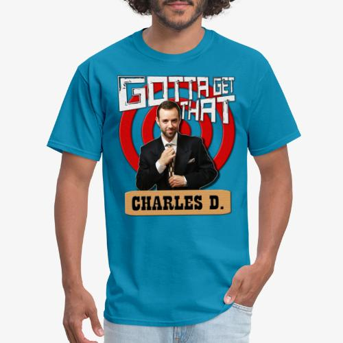 Gotta Get That Charles D - Men's T-Shirt