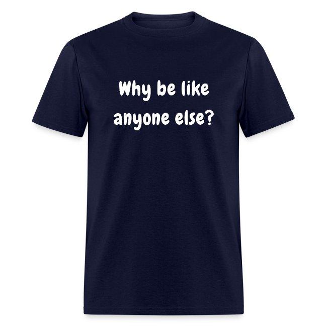 Why Be like anyone else
