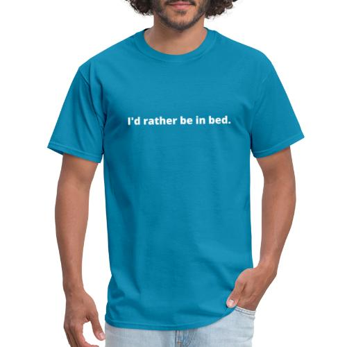 I d rather be in bed - Men's T-Shirt