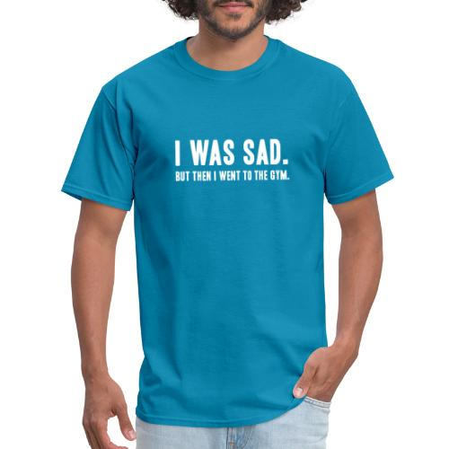 i was sad but then I went to the gym - Men's T-Shirt