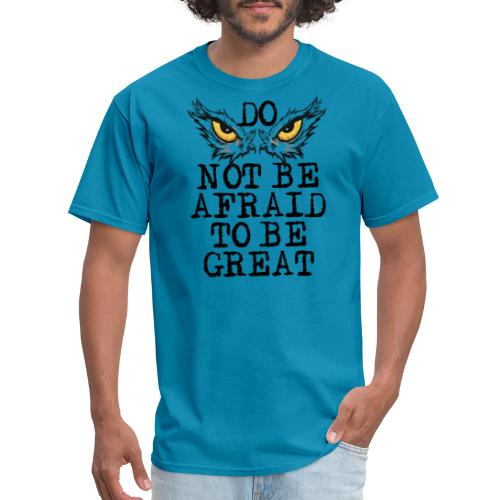 Do not be afraid to be great - Men's T-Shirt