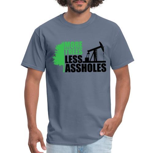 More Trees Less Assholes - Men's T-Shirt