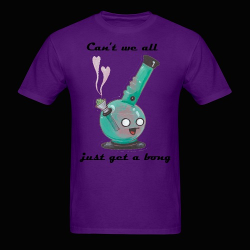 Can't We All Just Get a Bong - Men's T-Shirt
