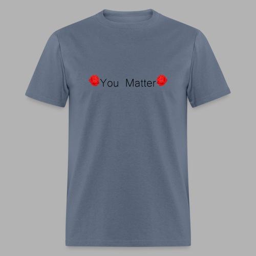 You Matter - Shirt - Men's T-Shirt