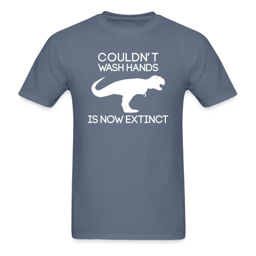 Couldn't wash hands. Is now extinct. - Men's T-Shirt