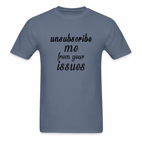 Unsubscribe Me From Your Issues - Men's T-Shirt