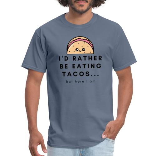 I d rather be eating tacos - Men's T-Shirt