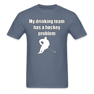 My drinking team has a hockey problem - Men's T-Shirt