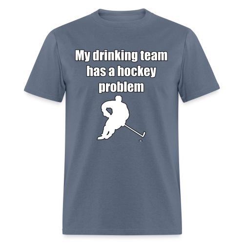 My drinking team has a hockey problem - Men's T-Shirt