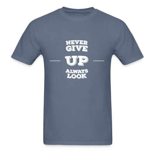 Never Give Up - Always Look Up - Men's T-Shirt