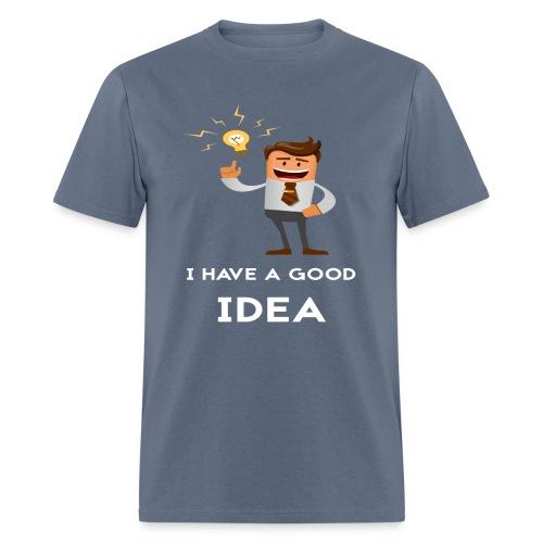 I have a good idea - Men's T-Shirt
