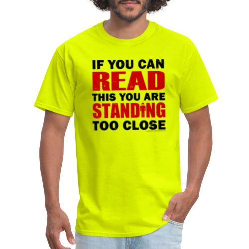 If You Can READ this You are STANDING Too Close RB - Men's T-Shirt